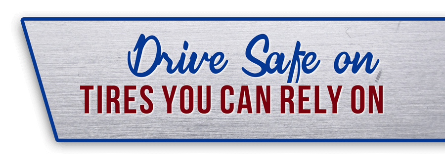 Drive Safe on Tires You Can Rely On